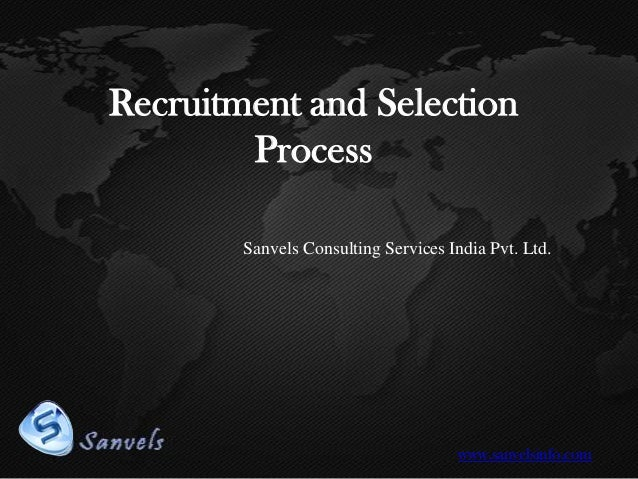 Recruitment and Selection Process Sanvels Consulting Services India Pvt. Ltd.  www.sanvelsinfo.com