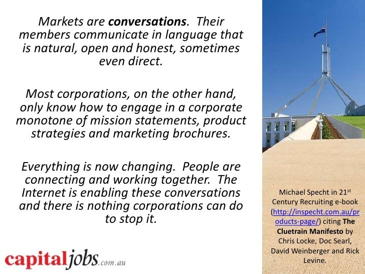 Markets are conversations. Their members communicate in language that is natural, open and honest, sometimes              ...