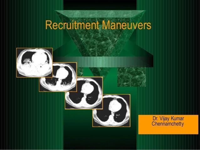 Recruitment Maneuvers Dr. Vijay Kumar Chennamchetty