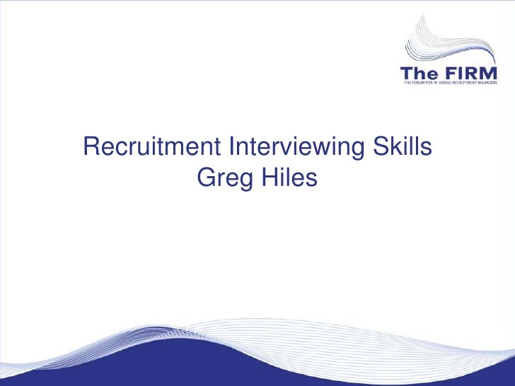 Recruitment Interviewing SkillsGreg Hiles<br />