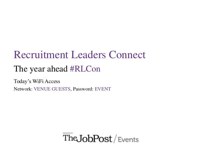 Recruitment Leaders Connect The year ahead #RLCon Today's WiFi Access Network: VENUE GUESTS, Password: EVENT