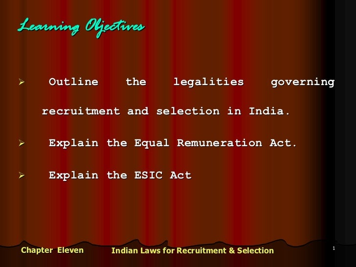 Learning Objectives      Outline       the        legalities              governing    recruitment and selection in India....