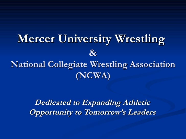 Mercer University Wrestling   & National Collegiate Wrestling Association (NCWA) Dedicated to Expanding Athletic Opportuni...