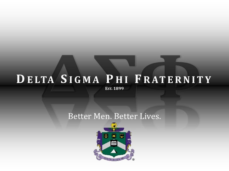 ΔΣΦ<br />Delta Sigma Phi Fraternity<br />Est. 1899<br />Better Men. Better Lives.<br />