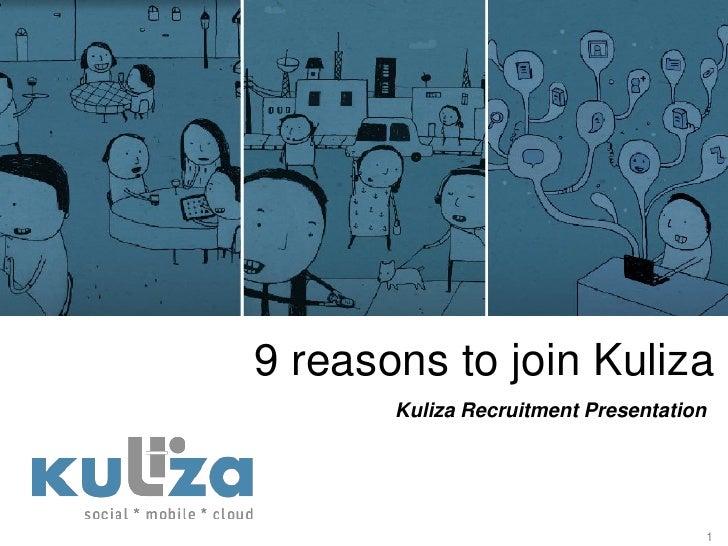 9 reasons to join Kuliza       Kuliza Recruitment Presentation                                     1
