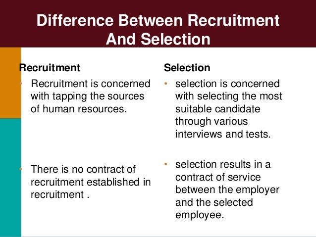 recruitment and selection process of different companies Recruitment (hiring) refers to the overall process of attracting, shortlisting, selecting and appointing suitable candidates for jobs (either permanent or temporary) within an organization recruitment can also refer to processes involved in choosing individuals for unpaid roles.