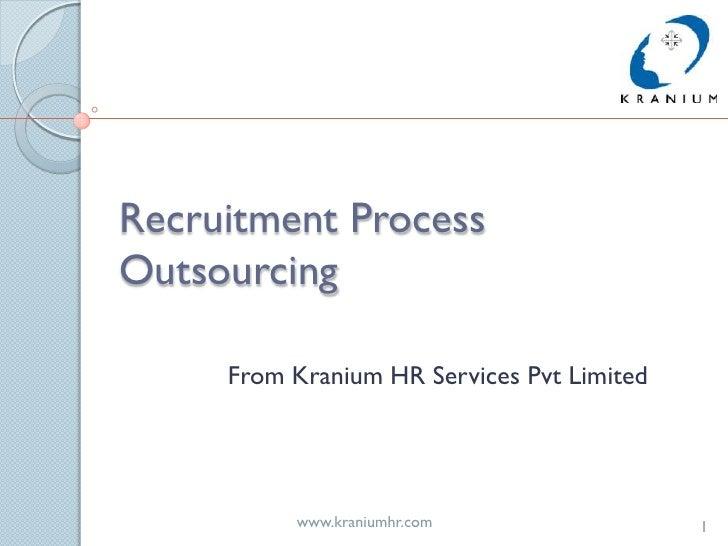 Recruitment ProcessOutsourcing     From Kranium HR Services Pvt Limited          www.kraniumhr.com                 1