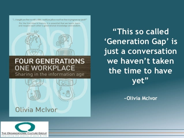 """This so called'Generation Gap' isjust a conversation we haven't taken the time to have        yet""     ~Olivia McIvor"