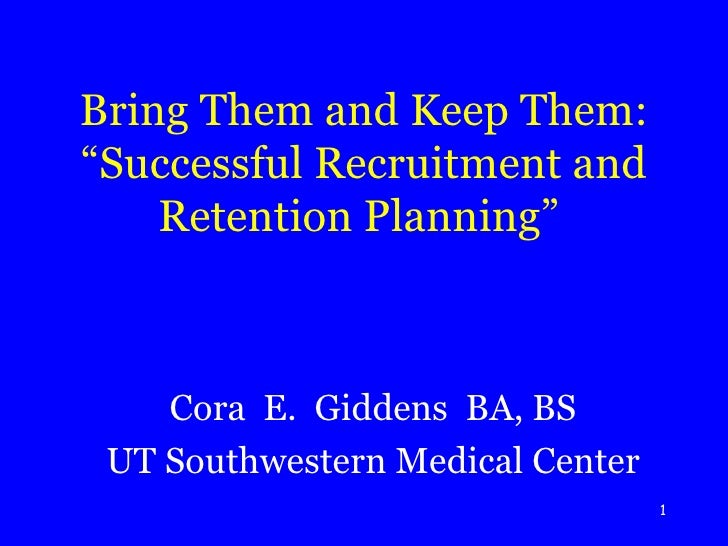 "Bring Them and Keep Them: ""Successful Recruitment and Retention Planning""    <ul><li>Cora  E.  Giddens  BA, BS </li></ul><..."