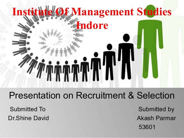 Presentation on Recruitment & Selection Submitted To Submitted by Dr.Shine David Akash Parmar 53601 Institute Of Managemen...