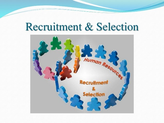 effective recruitment and selection Steps to effective recruiting: create a broad-based view of the state of the art in selection appeared in the may 2009 issue of harvard business review.