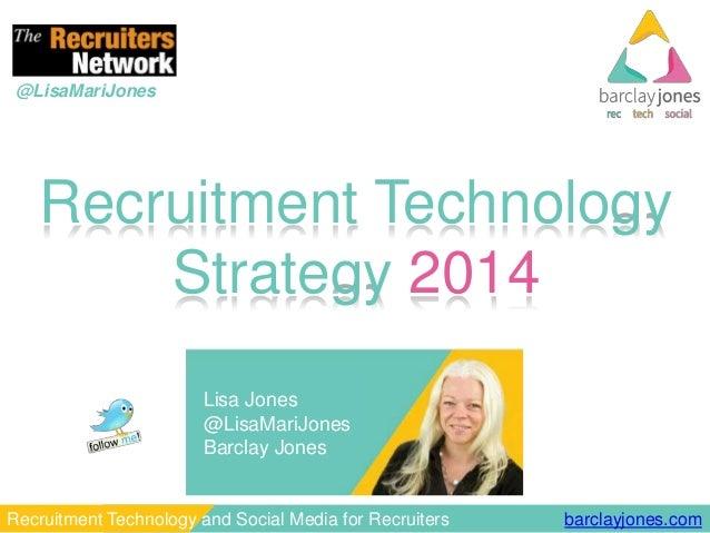 barclayjones.comRecruitment Technology and Social Media for Recruiters @LisaMariJones Recruitment Technology Strategy 2014...