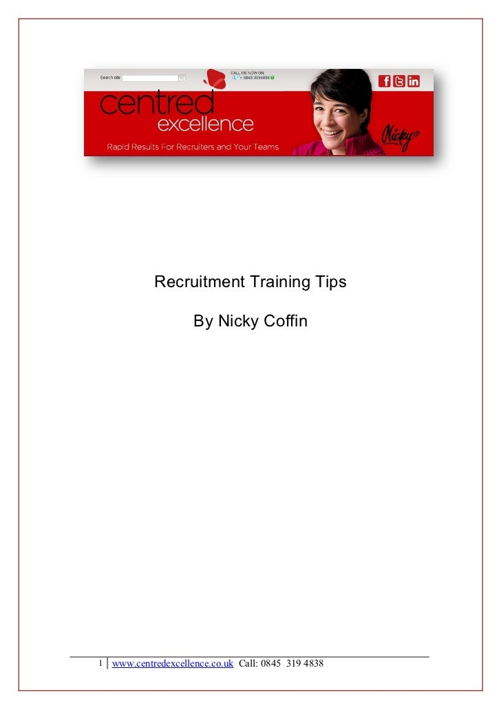 Recruitment Training Tips                    By Nicky Coffin1 www.centredexcellence.co.uk Call: 0845 319 4838
