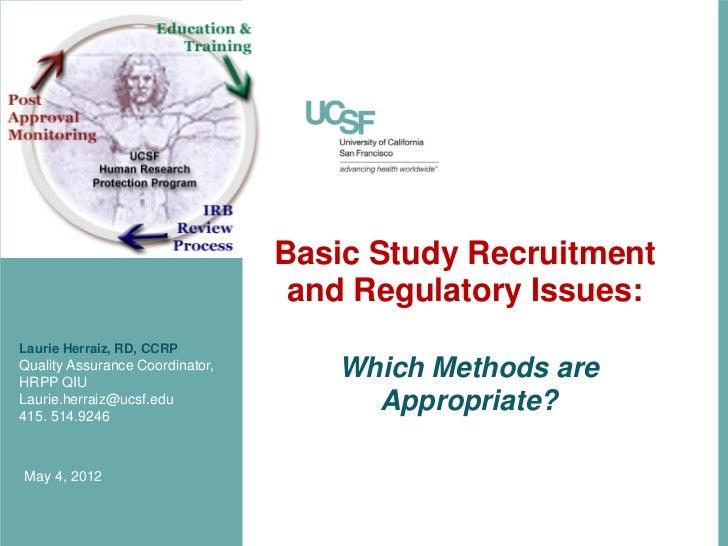 Basic Study Recruitment                                  and Regulatory Issues:Laurie Herraiz, RD, CCRPQuality Assurance C...