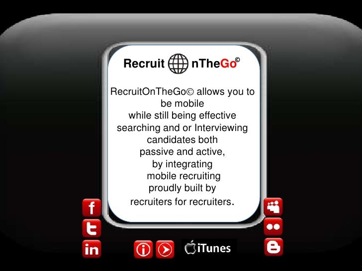 ©<br />Recruit        nTheGo<br />RecruitOnTheGo allows you to be mobile<br />while still being effective searching and o...
