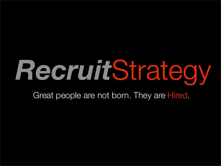 RecruitStrategy Great people are not born. They are Hired.