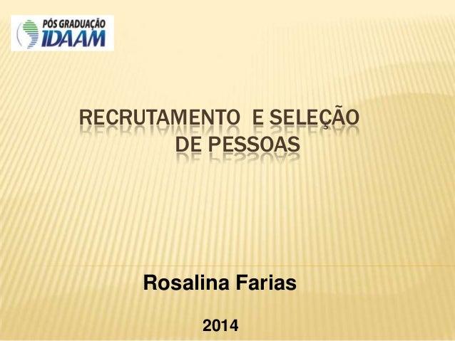 RECRUTAMENTO E SELEÇÃO DE PESSOAS Rosalina Farias 2014