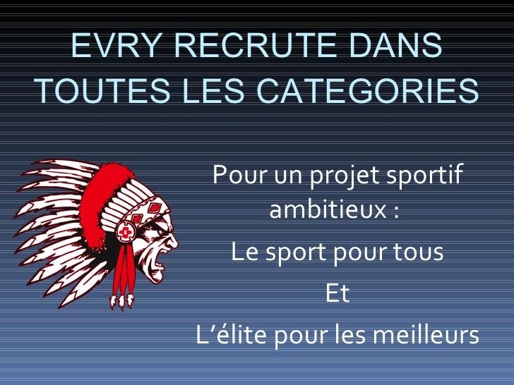 EVRY RECRUTE DANS TOUTES LES CATEGORIES          Pour un projet sportif               ambitieux :           Le sport pour ...