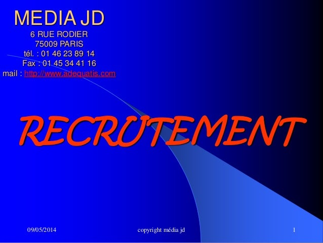 09/05/2014 copyright média jd 1 MEDIA JD 6 RUE RODIER 75009 PARIS tél. : 01 46 23 89 14 Fax : 01 45 34 41 16 mail : http:/...