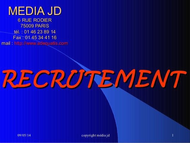 09/05/14 copyright média jd 1 MEDIA JDMEDIA JD 6 RUE RODIER6 RUE RODIER 75009 PARIS75009 PARIS tél. : 01 46 23 89 14tél. :...