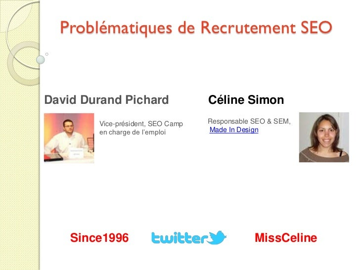 Problématiques de Recrutement SEODavid Durand Pichard               Céline Simon        Vice-président, SEO Camp   Respons...