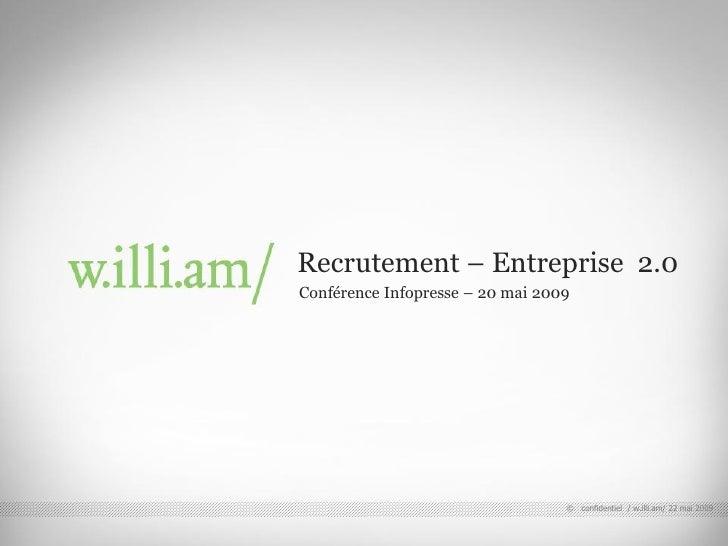 Recrutement – Entreprise 2.0                                        Conférence Infopresse – 20 mai 2009 © confidentiel / w...