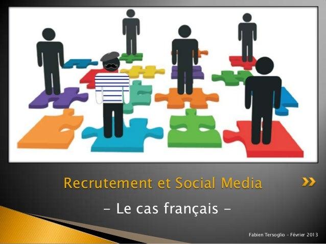 Recrutement et Social Media     - Le cas français -                           Fabien Tersoglio – Février 2013