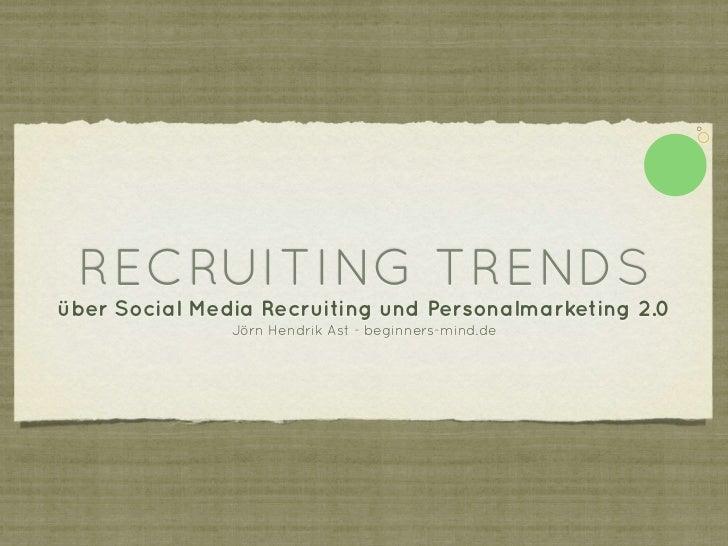 RECRUITING TRENDSüber Social Media Recruiting und Personalmarketing                        2.0             Jörn Hendrik As...