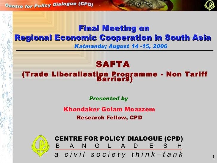 Presented by Khondaker Golam Moazzem Research Fellow, CPD Katmandu; August 14 -15, 2006 SAFTA  (Trade Liberalisation Progr...