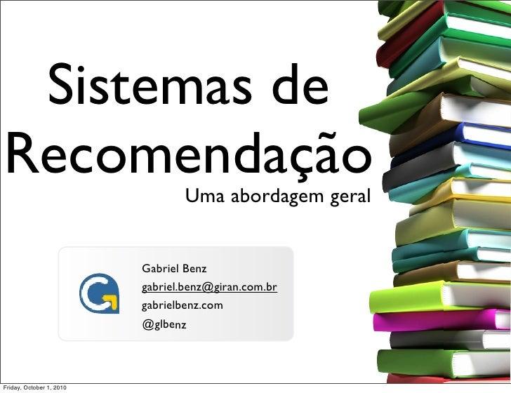 Sistemas de Recomendação                     Uma abordagem geral                             Gabriel Benz                 ...