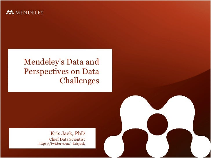 Mendeleys Data andPerspectives on Data          Challenges          Kris Jack, PhD         Chief Data Scientist   https://...