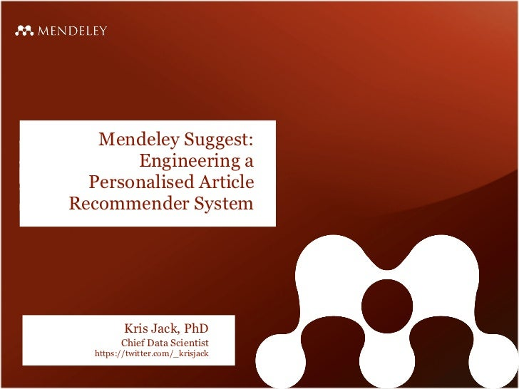 Mendeley Suggest:       Engineering a  Personalised ArticleRecommender System          Kris Jack, PhD         Chief Data S...