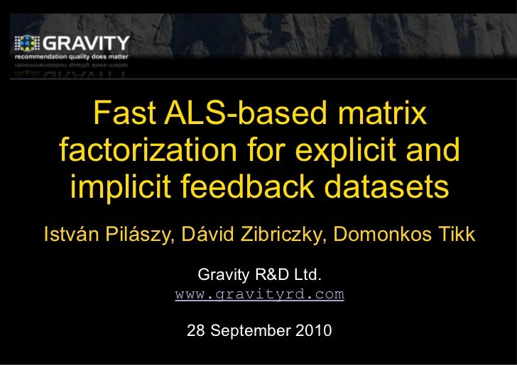 Fast ALS-based matrix factorization for explicit and implicit feedback datasets