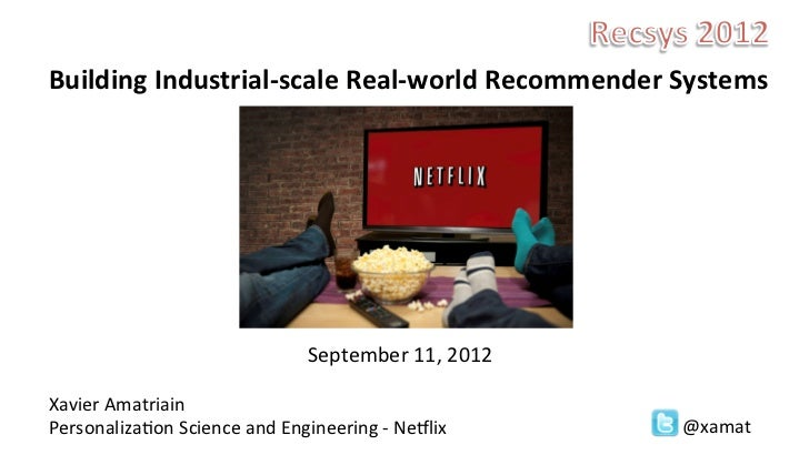 Building	  Industrial-­‐scale	  Real-­‐world	  Recommender	  Systems	  	  	  	  	  	  	  	  	  	  	  	  	  	  	  	  	  	  ...