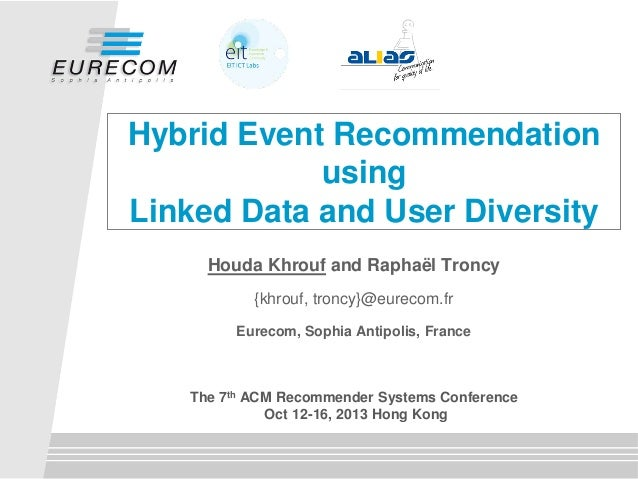 Hybrid Event Recommendation using Linked Data and User Diversity Houda Khrouf and Raphaël Troncy {khrouf, troncy}@eurecom....