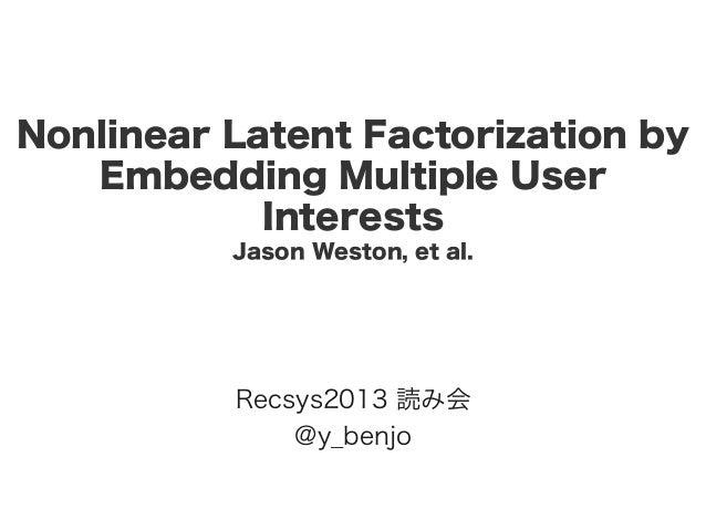 Nonlinear Latent Factorization by Embedding Multiple User Interests Jason Weston, et al.  Recsys2013 読み会 @y_benjo