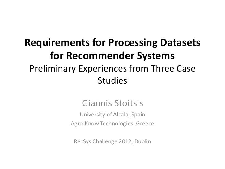 Requirements for Processing Datasets     for Recommender Systems Preliminary Experiences from Three Case                 S...