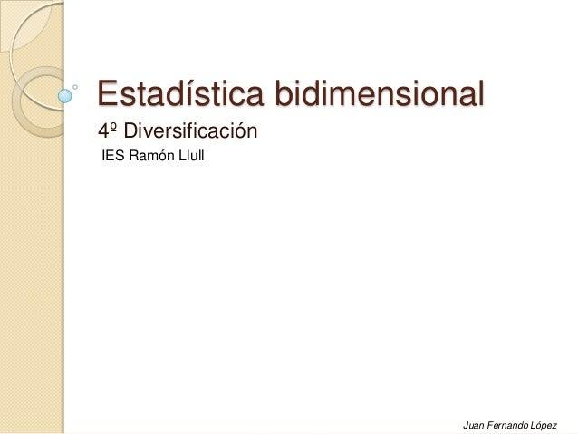 Estadística bidimensional4º DiversificaciónJuan Fernando LópezIES Ramón Llull