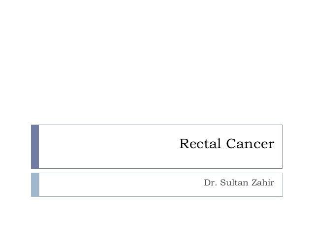 Rectal Cancer Dr. Sultan Zahir