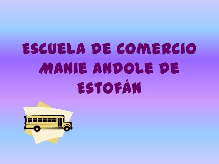 Escuela de Comercio Manie Andole de Estofán<br />