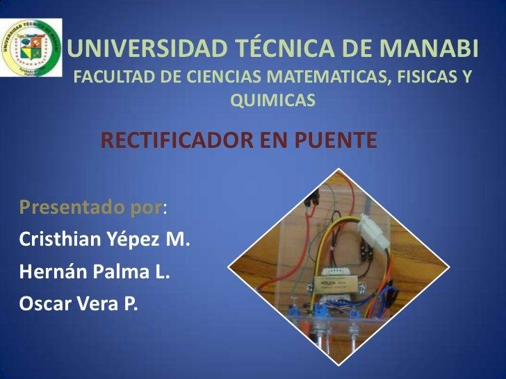 UNIVERSIDAD TÉCNICA DE MANABI     FACULTAD DE CIENCIAS MATEMATICAS, FISICAS Y                      QUIMICAS        RECTIFI...