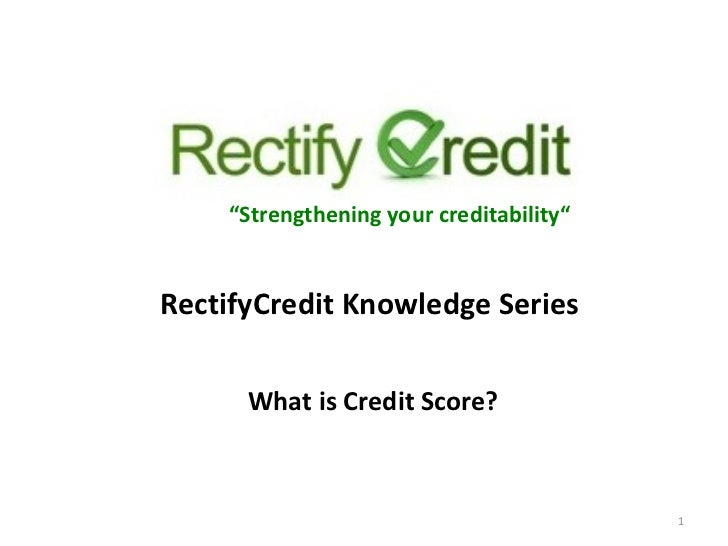 "What is Credit Score? "" Strengthening your creditability"" RectifyCredit Knowledge Series"