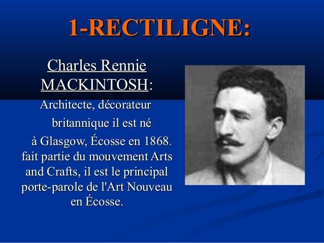 1-RECTILIGNE: Charles Rennie MACKINTOSH: Architecte, décorateur britannique il est né à Glasgow, Écosse en 1868. fait part...