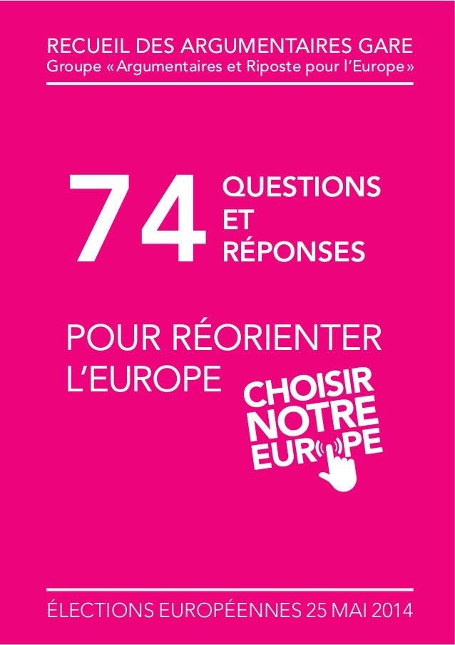 ÉLECTIONS EUROPÉENNES 25 MAI 2014 RECUEIL DES ARGUMENTAIRES GARE Groupe «Argumentaires et Riposte pour l'Europe» 74 POUR R...