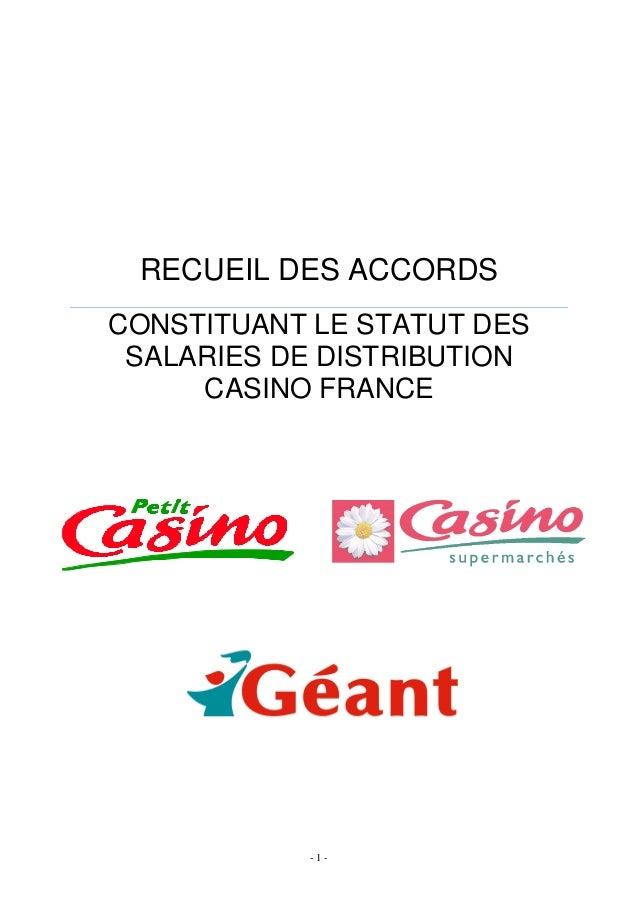 - 1 - RECUEIL DES ACCORDS CONSTITUANT LE STATUT DES SALARIES DE DISTRIBUTION CASINO FRANCE
