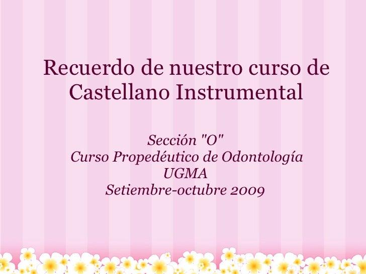 """Recuerdo de nuestro curso de   Castellano Instrumental               Sección """"O""""   Curso Propedéutico de Odontología      ..."""