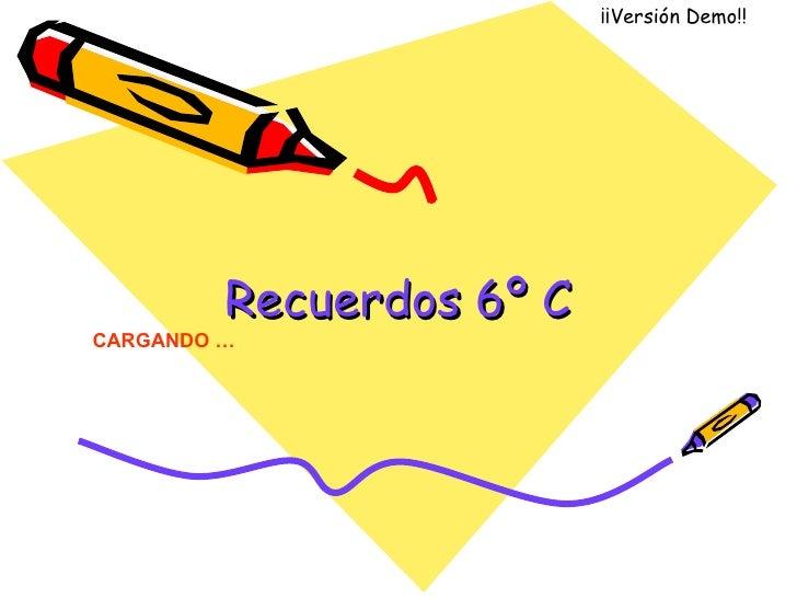 Recuerdos 6º C CARGANDO … ¡¡Versión Demo!!