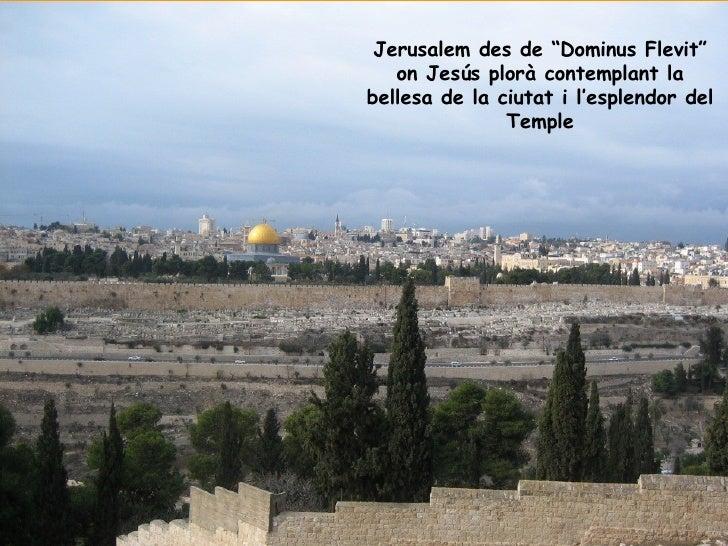 """Jerusalem des de """"Dominus Flevit"""" on Jesús plorà contemplant la bellesa de la ciutat i l'esplendor del Temple"""