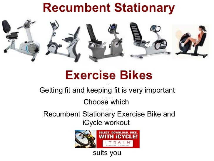 Recumbent Stationary        Exercise Bikes ..Getting fit and keeping fit is very important                    ......      ...