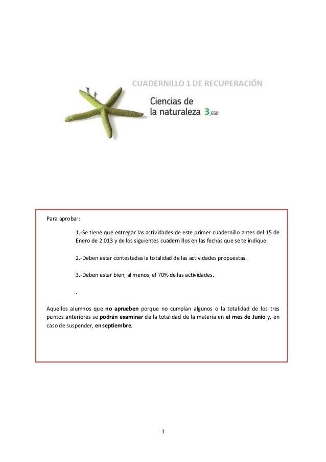 1Para aprobar:1.-Se tiene que entregar las actividades de este primer cuadernillo antes del 15 deEnero de 2.013 y de los s...